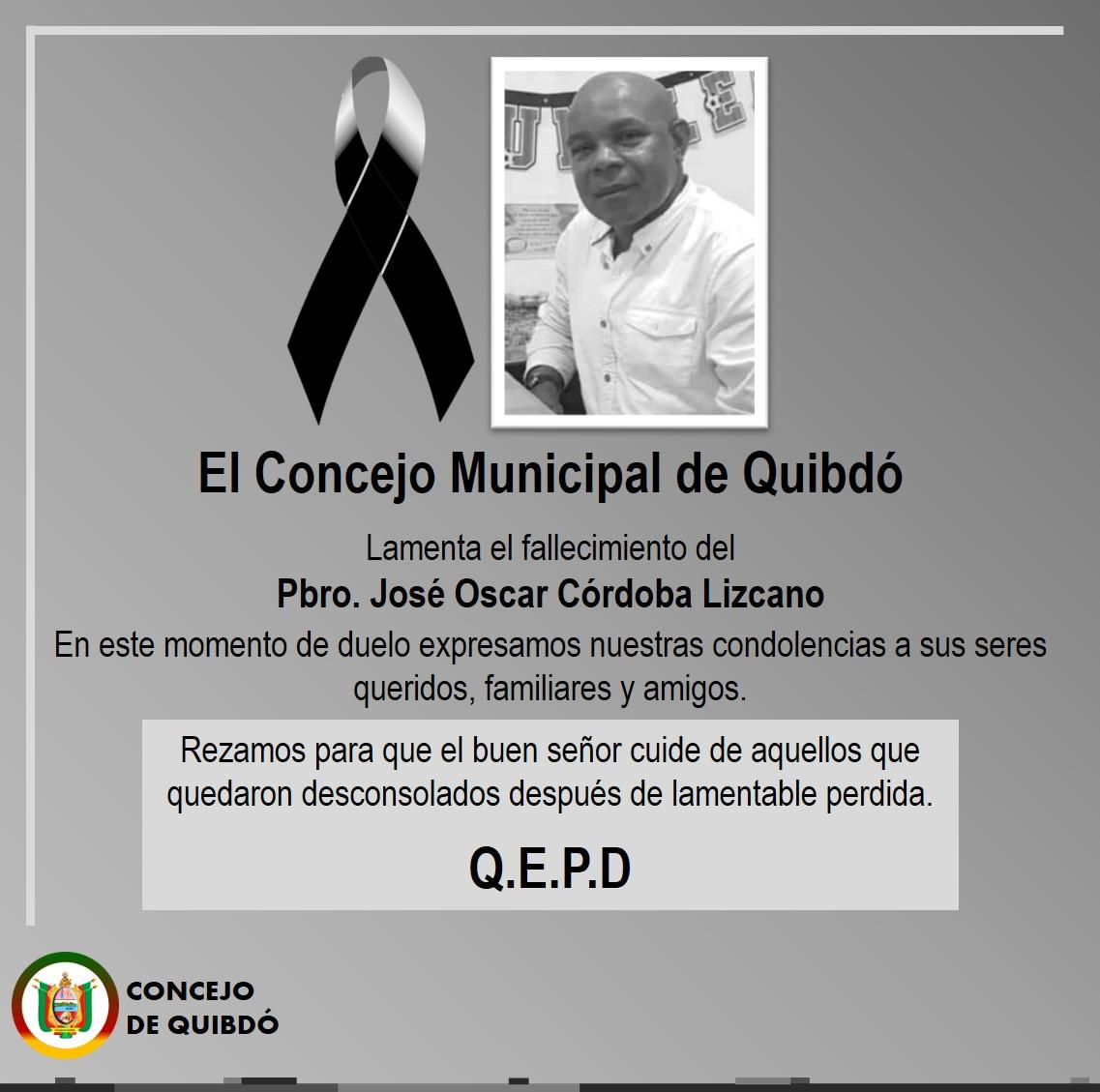 El Concejo Municipal de Quibdó Lamenta el fallecimiento del Pbro. José Oscar Córdoba Lizcano