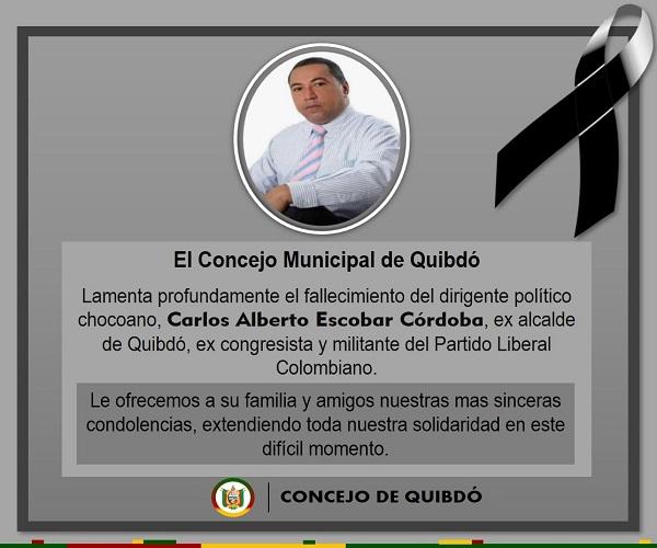 El Honorable Concejo Municipal de Quibdó, lamenta profundamente el fallecimiento del dirigente político chocoano, Carlos Alberto Escobar Córdoba